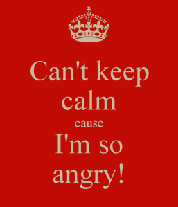 can-t-keep-calm-cause-i-m-so-angry